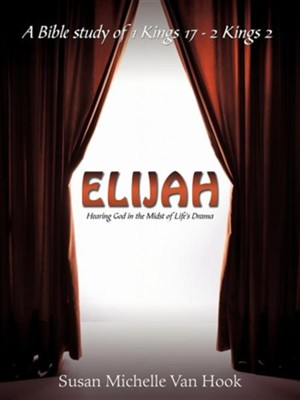 Elijah: Hearing God in the Midst of Life's Drama  -     By: Susan Michelle Van Hook