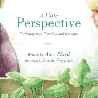 A Little Perspective: Gardening with Grandma and Grandpa  -     By: Amy Floyd