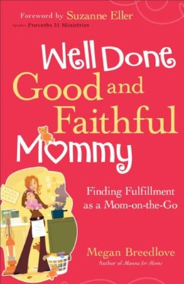 Well Done Good and Faithful Mommy: Finding Fulfillment as a Mom-on-the-Go  -     By: Megan Breedlove