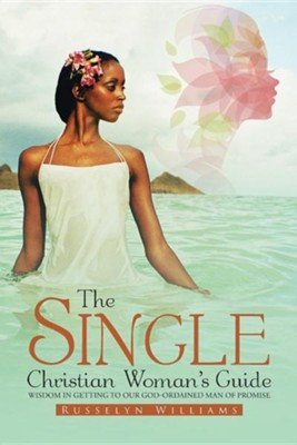 The Single Christian Woman's Guide: Wisdom in Getting to Our God-Ordained Man of Promise  -     By: Russelyn Williams