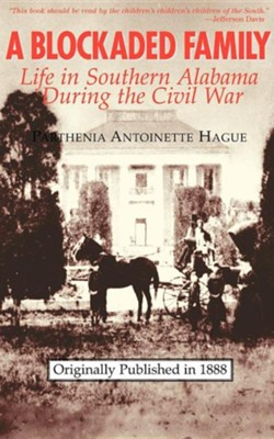 A Blockaded Family: Life in Southern Alabama During the Civil War  -     By: Parthenia Antoinette Hague