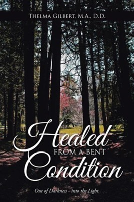 Healed from a Bent Condition  -     By: Thelma Gilbert