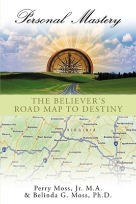 Personal Mastery: The Believer's Road Map to Destiny  -     By: Belinda G. Moss Ph.D., Perry Moss Jr.