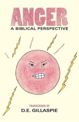 Anger, a Biblical Perspective  -     By: D.E. Gillaspie