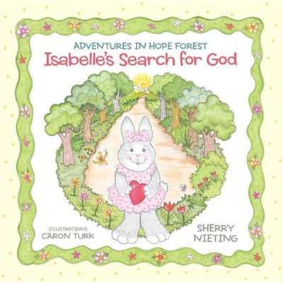 Adventures in Hope Forest: Isabelle's Search for God  -     By: Sherry Nieting