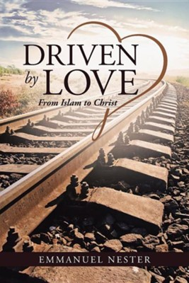 Driven by Love: From Islam to Christ  -     By: Emmanuel Nester