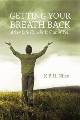 Getting Your Breath Back After Life Knocks It Out of You: A Transparent Journey of Seeking God Through Grief  -     By: K.B.H. Niles