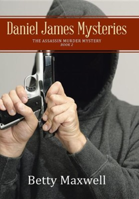 Daniel James Mysteries: The Assassin Murder Mystery  -     By: Betty Maxwell