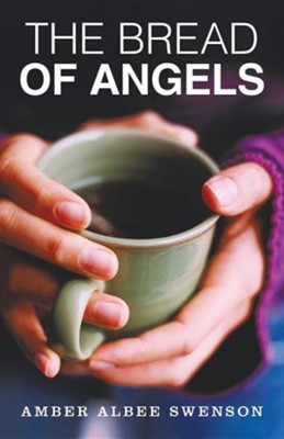 The Bread of Angels  -     By: Amber Albee Swenson