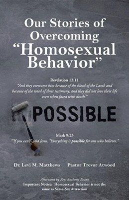 Our Stories of Overcoming Homosexual Behavior  -     By: Levi M. Matthews