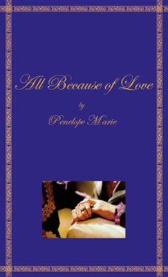 All Because of Love  -     By: Penelope Marie