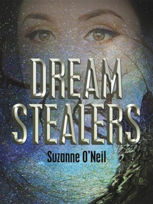 Dream Stealers  -     By: Suzanne O'Neil