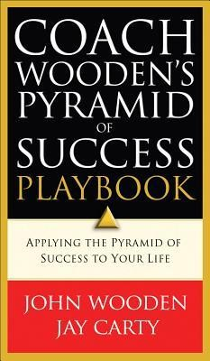 Coach Wooden's Pyramid of Success Playbook: Applying the Pyramid of Success to Your Life  -     By: John Wooden, Jay Carty