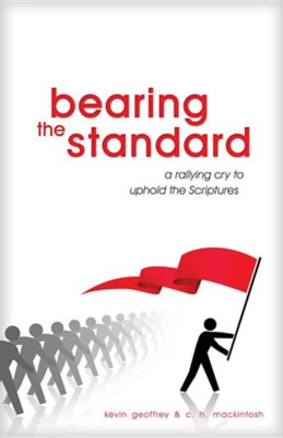 Bearing the Standard: A Rallying Cry to Uphold the Scriptures  -     By: Kevin Geoffrey, C.H. Mackintosh
