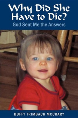 Why Did She Have to Die?: God Sent Me the Answers  -     By: Buffy Trimbach McCrary