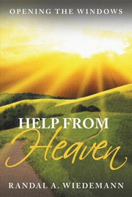 Help from Heaven: Opening the Windows  -     By: Randal A. Wiedemann