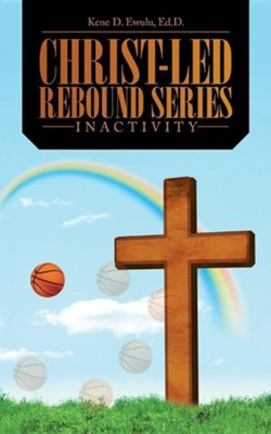 Christ-Led Rebound Series: Inactivity  -     By: Kene D. Ewulu