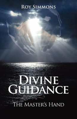 Divine Guidance: The Master's Hand  -     By: Roy Simmons
