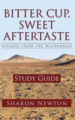 Bitter Cup, Sweet Aftertaste - Lessons from the Wilderness: Study Guide  -     By: Sharon Newton