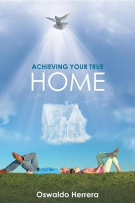 Achieving Your True Home  -     By: Oswaldo Herrera