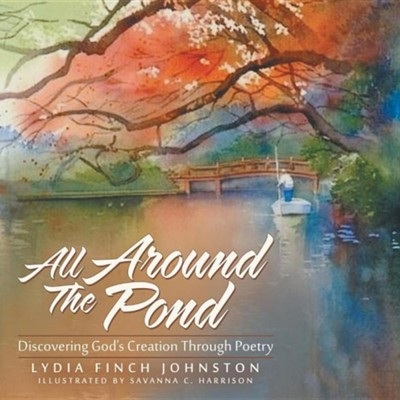 All Around the Pond: Discovering God's Creation Through Poetry  -     By: Lydia Finch Johnston