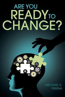 Are You Ready to Change?  -     By: Michael E. Frisina