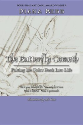 The Butterfly Cometh: Putting the Color Back Into Life  -     By: Diana Webb