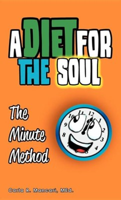 A Diet for the Soul: The Minute Method  -     By: Carla R. Mancari