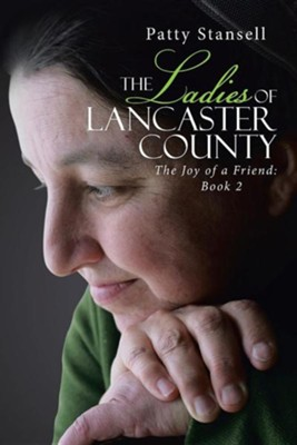 The Ladies of Lancaster County: The Joy of a Friend: Book 2  -     By: Patty Stansell