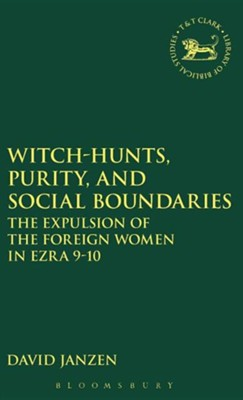 Witch-Hunts, Purity and Social Boundaries: The Explusion of the Foreign Women in Ezra 9-10  -     By: David Janzen