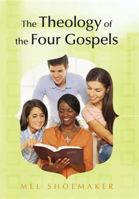 The Theology of the Four Gospels  -     By: Mel Shoemaker