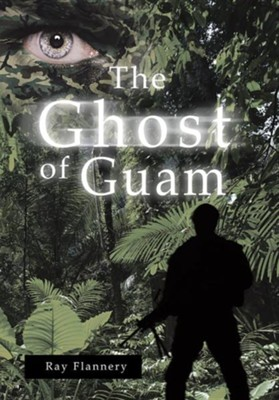 The Ghost of Guam  -     By: Ray Flannery