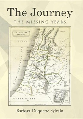 The Journey: The Missing Years  -     By: Barbara DuQuette Sylvain