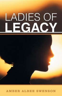 Ladies of Legacy  -     By: Amber Albee Swenson
