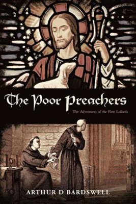 The Poor Preachers: The Adventures of the First Lollards  -     By: Arthur D. Bardswell