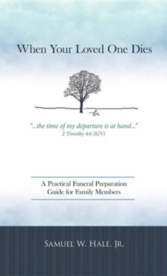 When Your Loved One Dies: A Practical Funeral Preparation Guide for Family Members  -     By: Samuel W. Hale Jr.