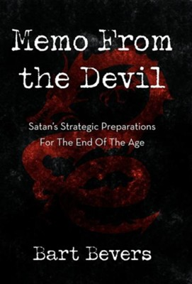 Memo from the Devil: Satan's Strategic Preparations for the End of the Age  -     By: Bart Bevers