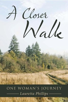 A Closer Walk: One Woman's Journey  -     By: Lauretta Phillips