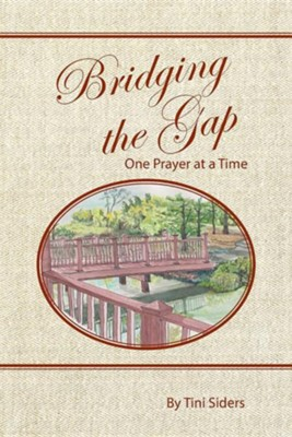 Bridging the Gap One Prayer at a Time  -     By: Tini Siders