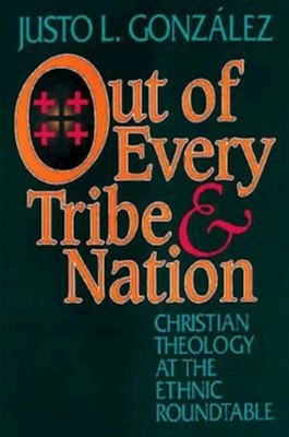 Out of Every Tribe & Nation  -     By: Justo Gonzalez