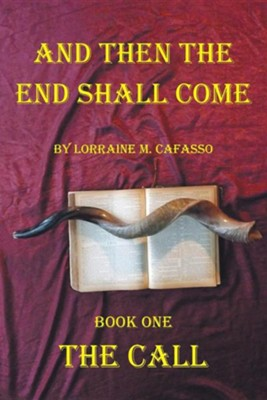 And Then the End Shall Come: Book One - The Call  -     By: Lorraine M. Cafasso