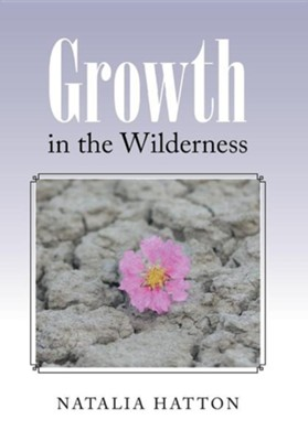 Growth in the Wilderness  -     By: Natalia Hatton