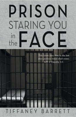 Prison Staring You in the Face  -     By: Tiffaney Barrett