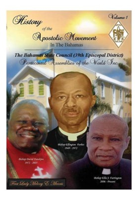 History of the Apostolic Movement in the Bahamas: History of the Bahamas State Council 39th Episcopal District of the Pentecostal Assemblies of the Wo  -     By: Melony E. Minnis