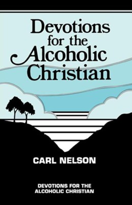 Devotions for the Alcoholic Christian  -     By: Carl Nelson
