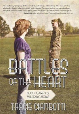 Battles of the Heart: Boot Camp for Military Moms  -     By: Tracie Ciambotti