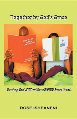 Together by God's Grace: Serving the Lord with Unsaved Sweetheart  -     By: Rose Isheaneni