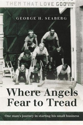 Where Angels Fear to Tread: One Man's Journey in Starting His Small Business  -     By: George H. Seaberg