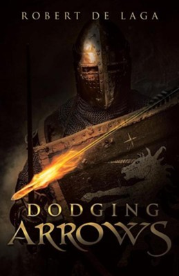 Dodging Arrows  -     By: Robert De Laga