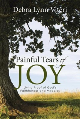 Painful Tears of Joy: Living Proof of God's Faithfulness and Miracles  -     By: Debra Lynn Viteri